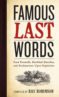 Famous Last Words By Robinson, Ray (EDT)/ Robinson, Ray (COM)