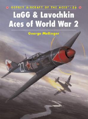 Lagg & Lavochkin Aces of World War 2 By Mellinger, George